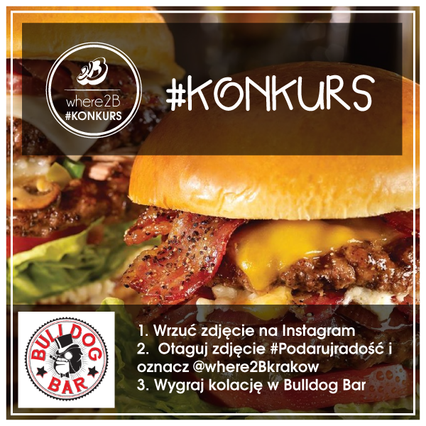 Kraków - where2b - Bull Dog Bar - konkurs #podarujradość